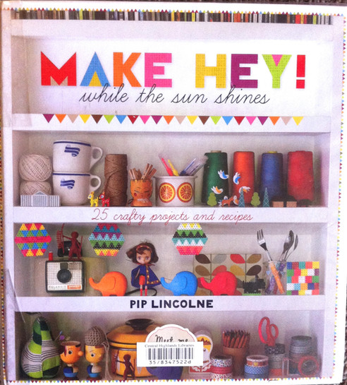 Craft Book Review #1- Make Hey! While The Sun Shines - 25 Crafty Projects and Recipes by Pip Lincoln