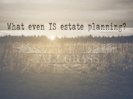 What even IS estate planning?
