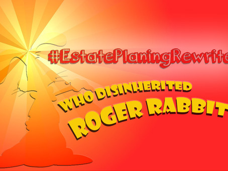 Estate Planning Rewrites: Roger Rabbit