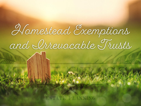 Having Cake and Eating It Too: Keeping Your Homestead Exemption with Your Irrevocable Trust