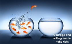 Courage and willingness to take risk