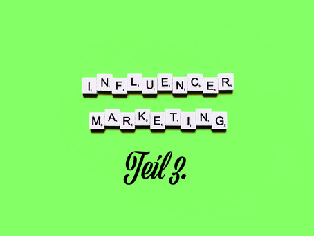Influencer Marketing - Teil 3