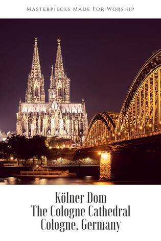 Masterpieces Made For Worship: The Cologne Cathedral