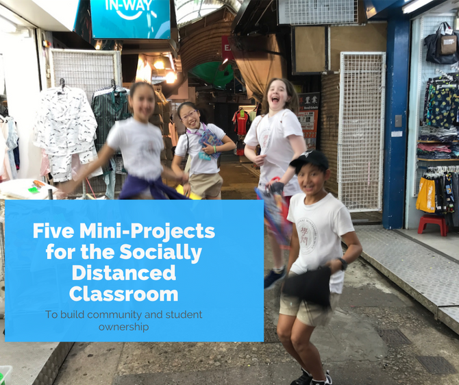 Building Community and Ownership: 5 Mini-Projects to make Socially Distanced Classrooms More Social