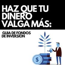 HAZ QUE TU DINERO VALGA MÁS: Guía de fondos de inversión para dummies