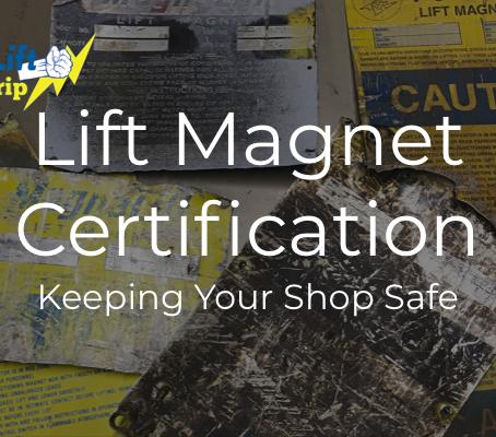 Lift Magnet Certification, Keeping Your Shop Safe