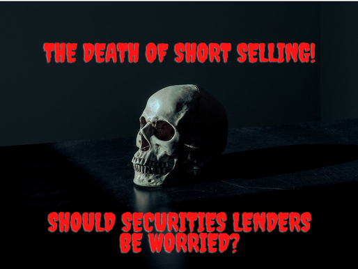 The Death of Short Selling - Should Securities Lenders be Worried?