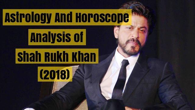 Horoscope Analysis of Shah Rukh Khan (2018)