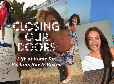 Closing our doors - life at home for Perkins Bar & Bistro part 4