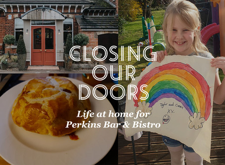 Closing our doors - life at home for Perkins Bar & Bistro part 2