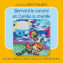 Bernard le canard et Camilia la chenille