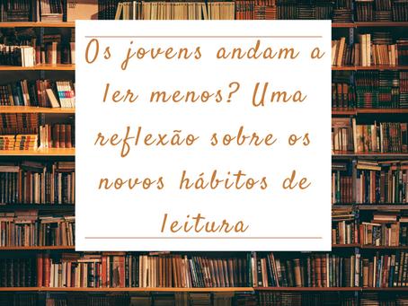 Os jovens andam a ler menos? Uma reflexão sobre os novos hábitos de leitura