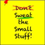 DO Sweat the Small Stuff