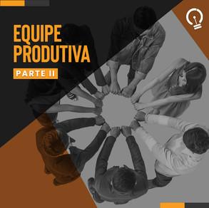Equipe produtiva - 2ª parte