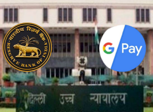 Delhi High Court issued notice to Centre & RBI;seeking action against Google Pay