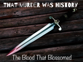 That Murder Was History: The Blood That Blossomed