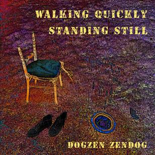 WALKING QUICKLY STANDING STILL by Dogzen Zendog Released Today