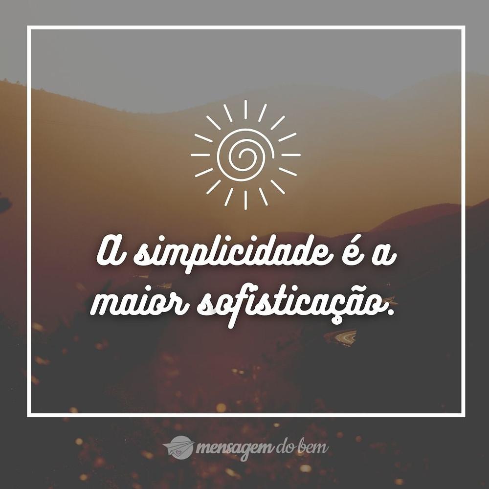 A simplicidade é a maior sofisticação.