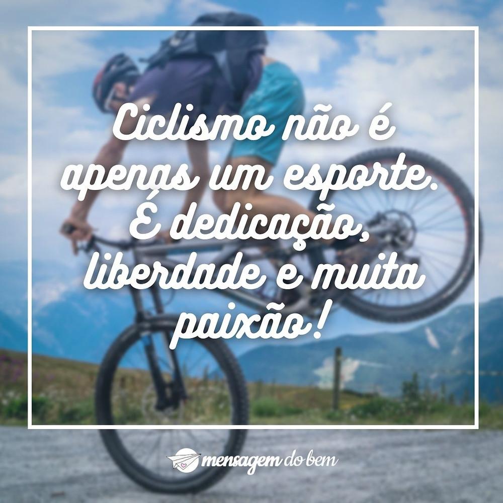 Ciclismo não é apenas um esporte. É dedicação, liberdade e muita paixão!