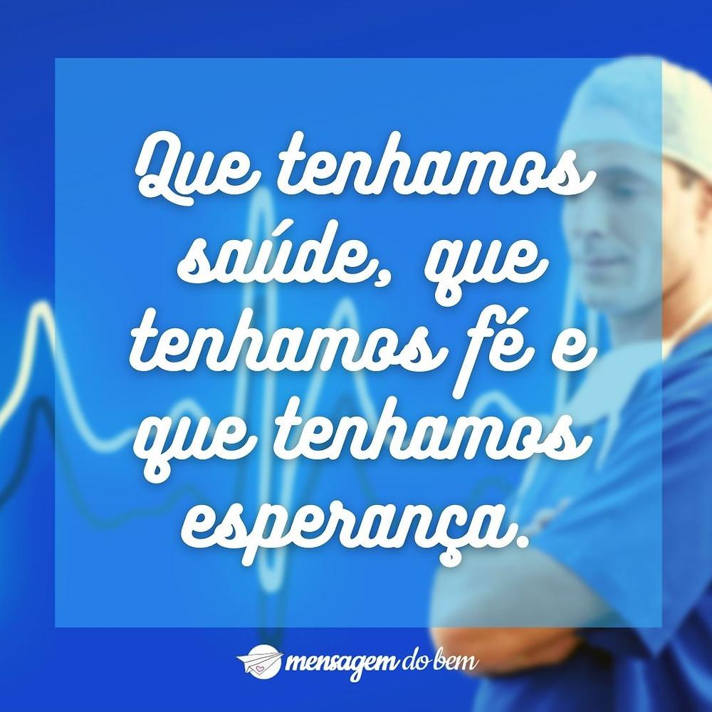 Que tenhamos saúde, que tenhamos fé e que tenhamos esperança.