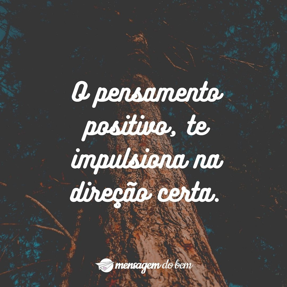 O pensamento positivo, te impulsiona na direção certa.