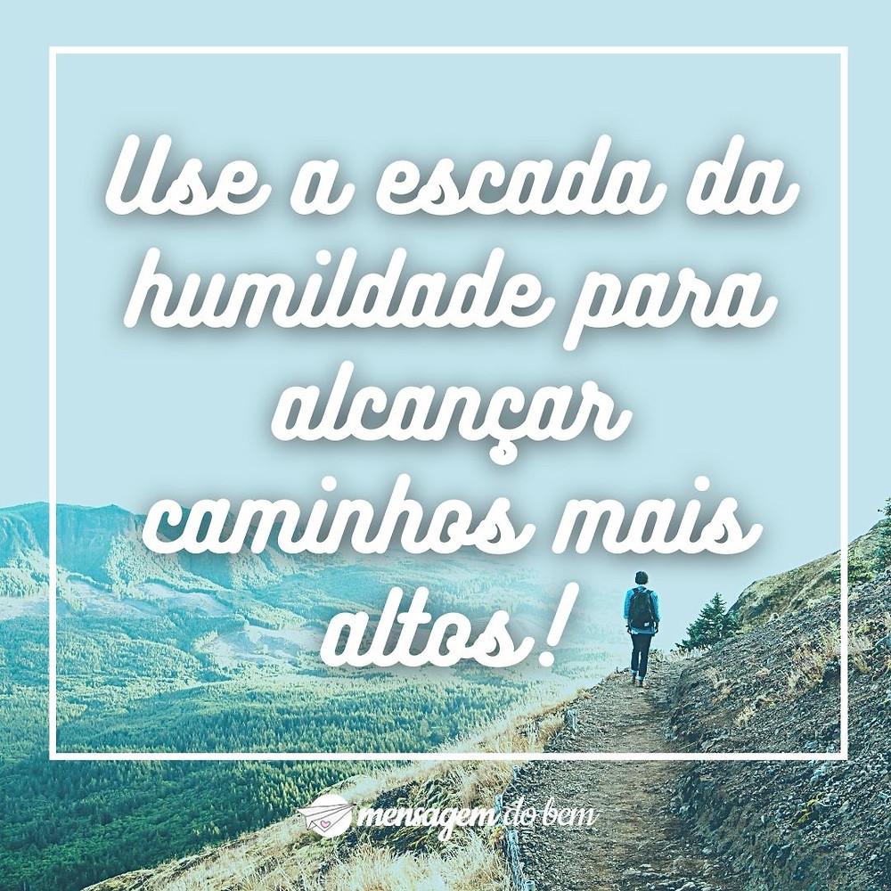 Use a escada da humildade para alcançar caminhos mais altos!