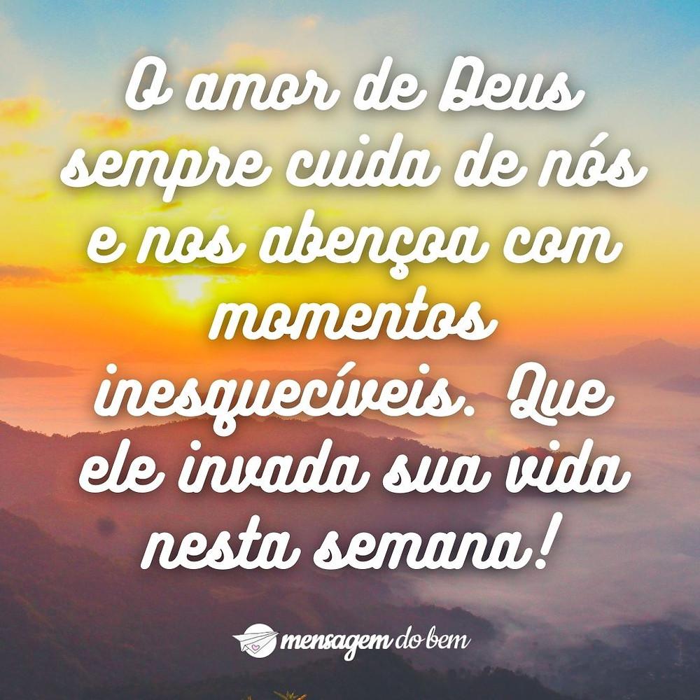 O amor de Deus sempre cuida de nós e nos abençoa com momentos inesquecíveis. Que ele invada sua vida nesta semana!