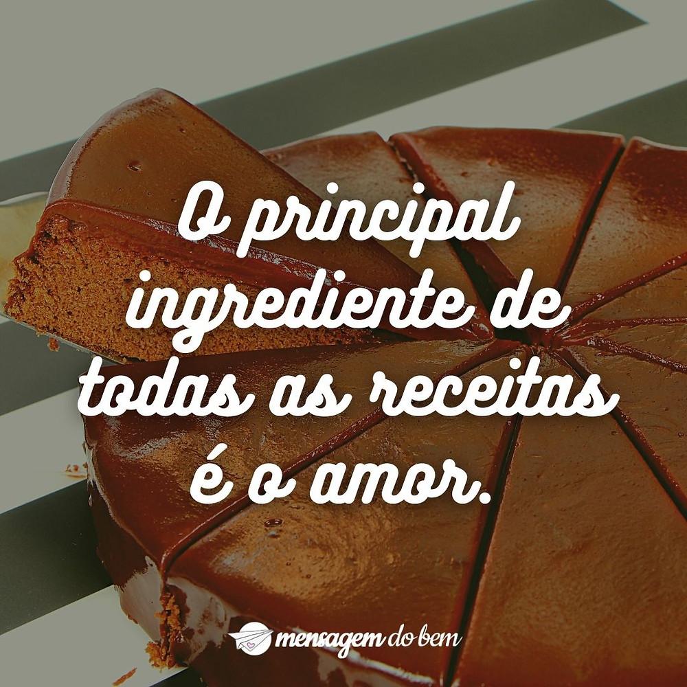 O principal ingrediente de todas as receitas é o amor.