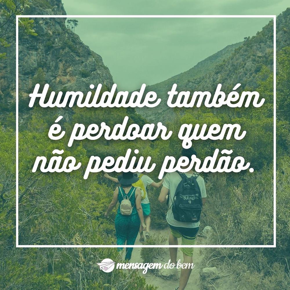 Humildade também é perdoar quem não pediu perdão.