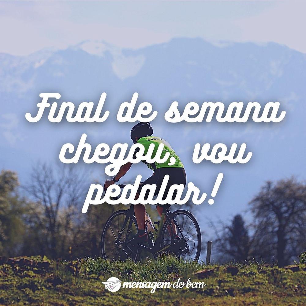 Final de semana chegou, vou pedalar!