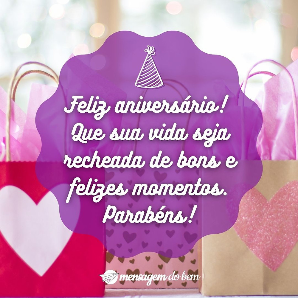 Feliz aniversário! Que sua vida seja recheada de bons e felizes momentos. Parabéns!