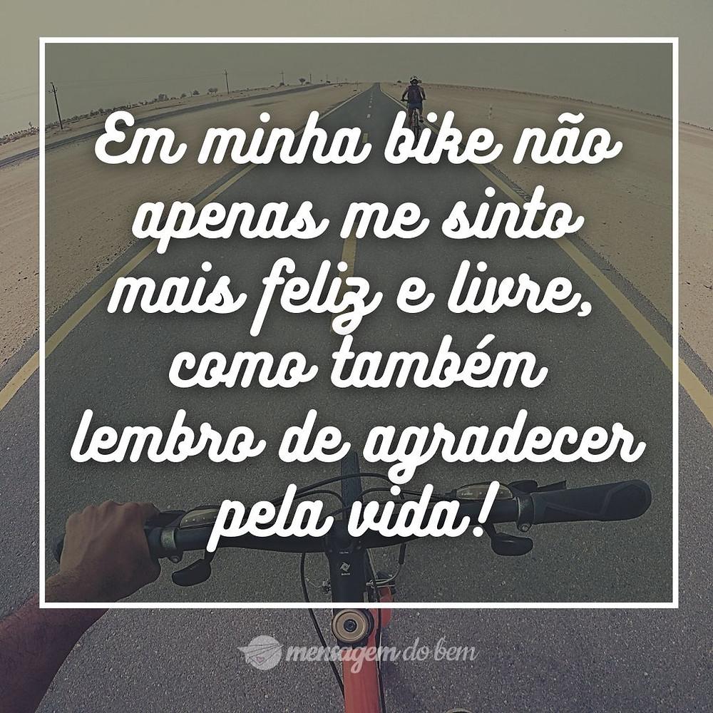 Em minha bike não apenas me sinto mais feliz e livre, como também lembro de agradecer pela vida!