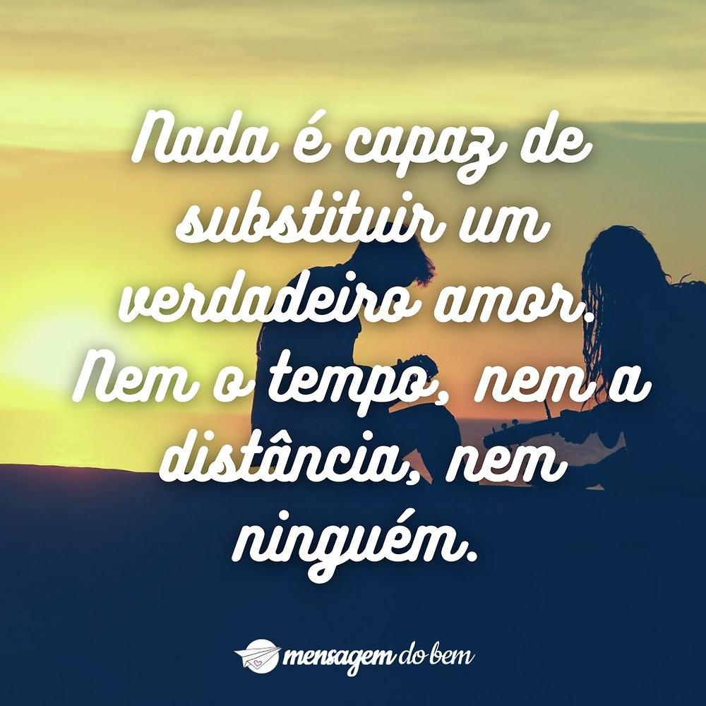 Nada é capaz de substituir um verdadeiro amor. Nem o tempo, nem a distância, nem ninguém.