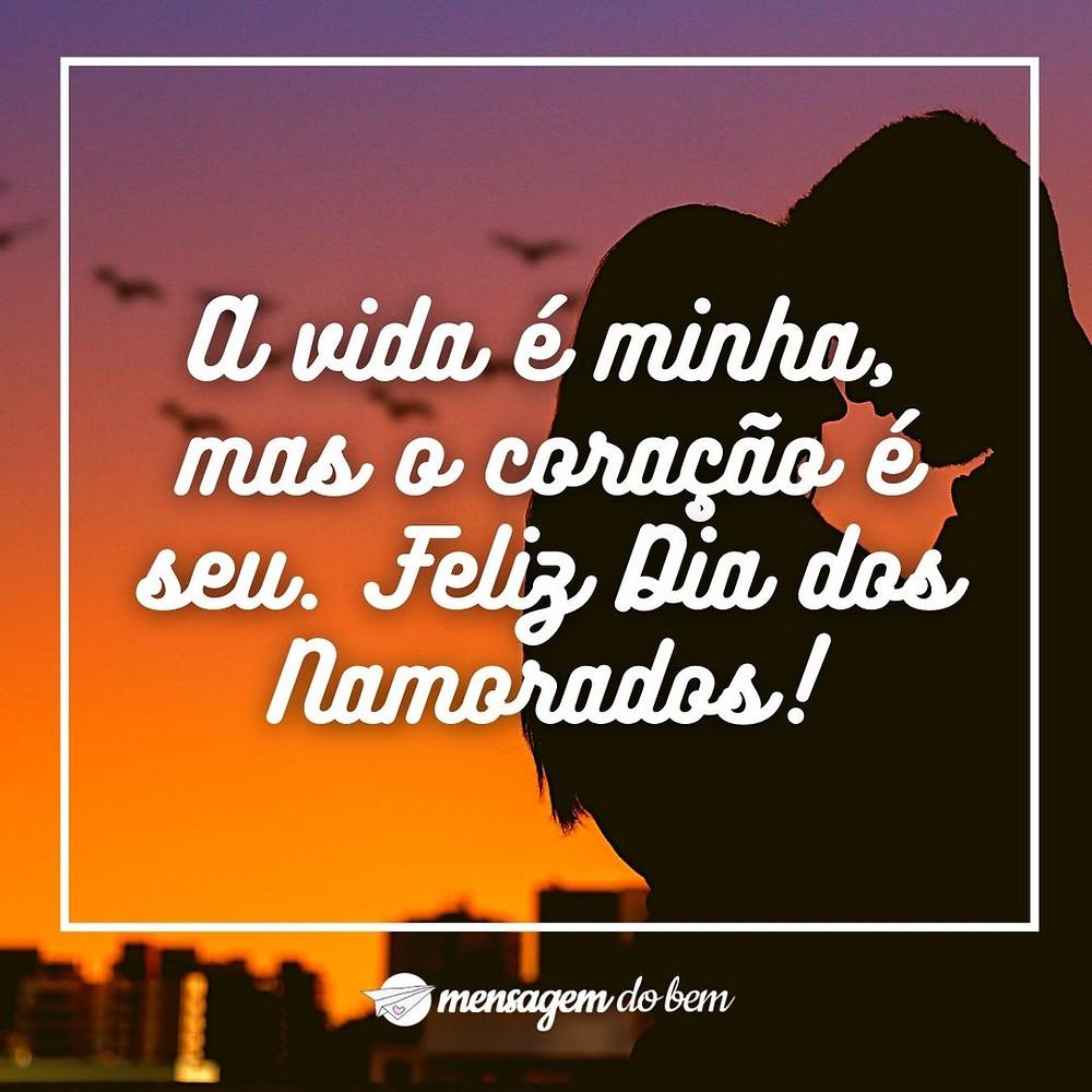 A vida é minha, mas o coração é seu. Feliz Dia dos Namorados!