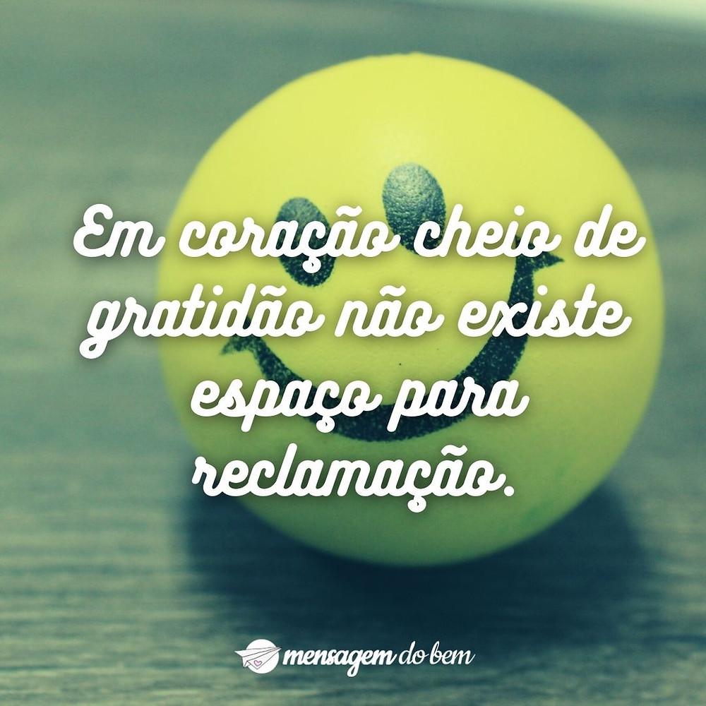 Em coração cheio de gratidão não existe espaço para reclamação.