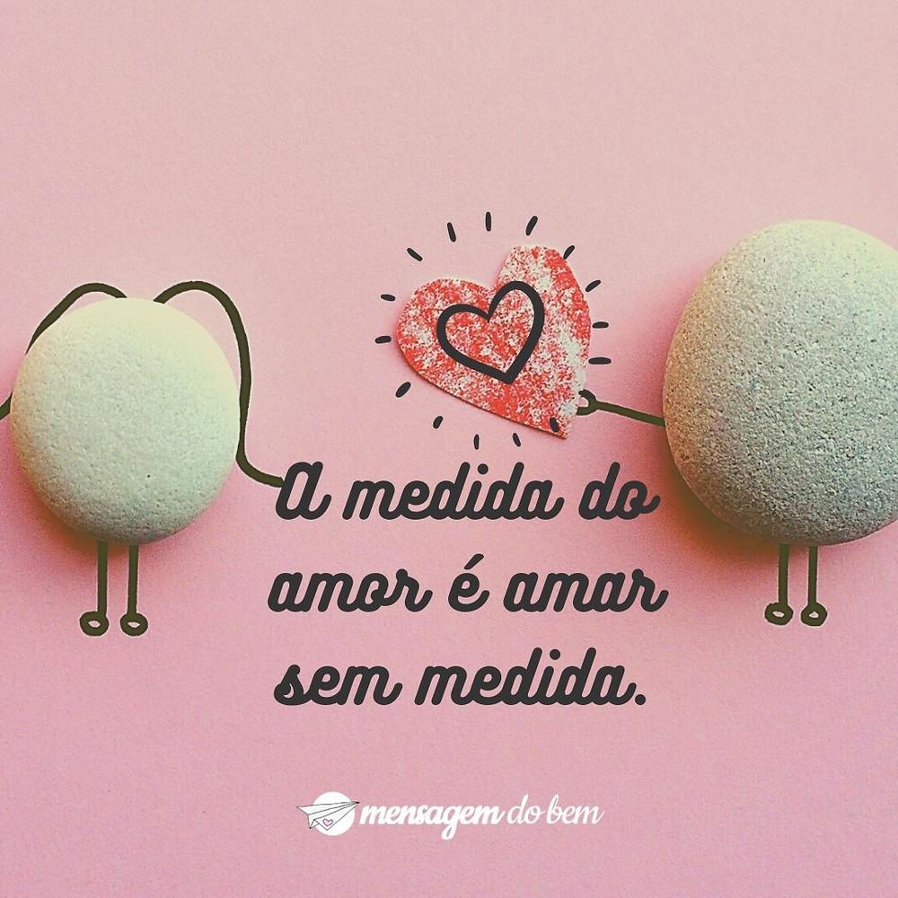 A medida do amor é amar sem medida.