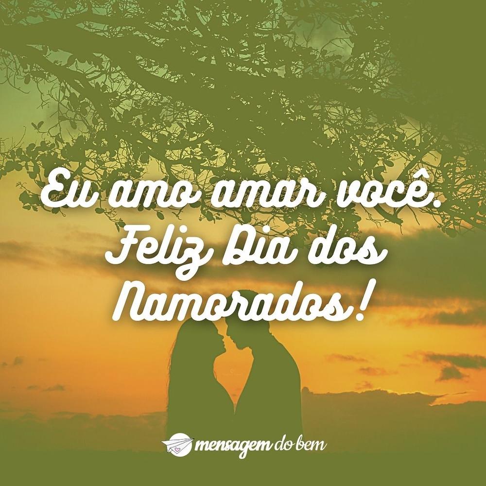 Eu amo amar você. Feliz Dia dos Namorados!
