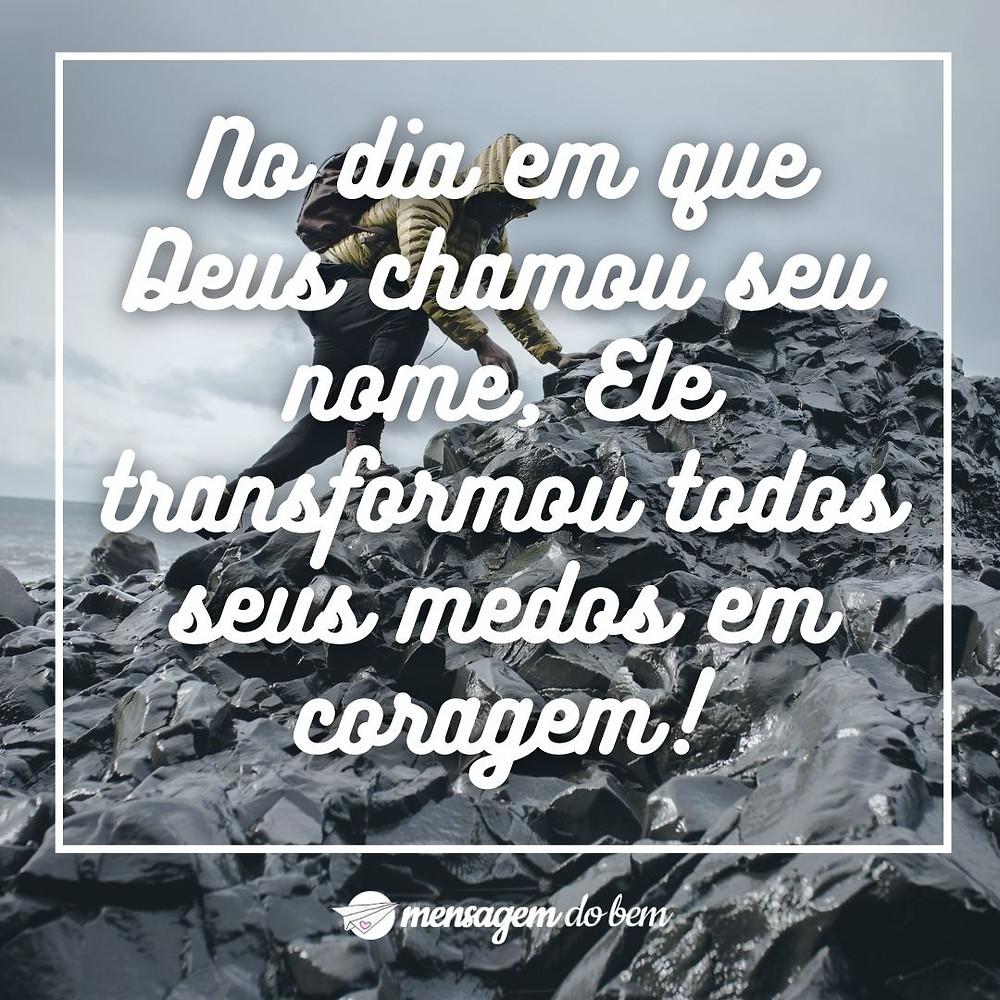 No dia em que Deus chamou seu nome, Ele transformou todos seus medos em coragem!