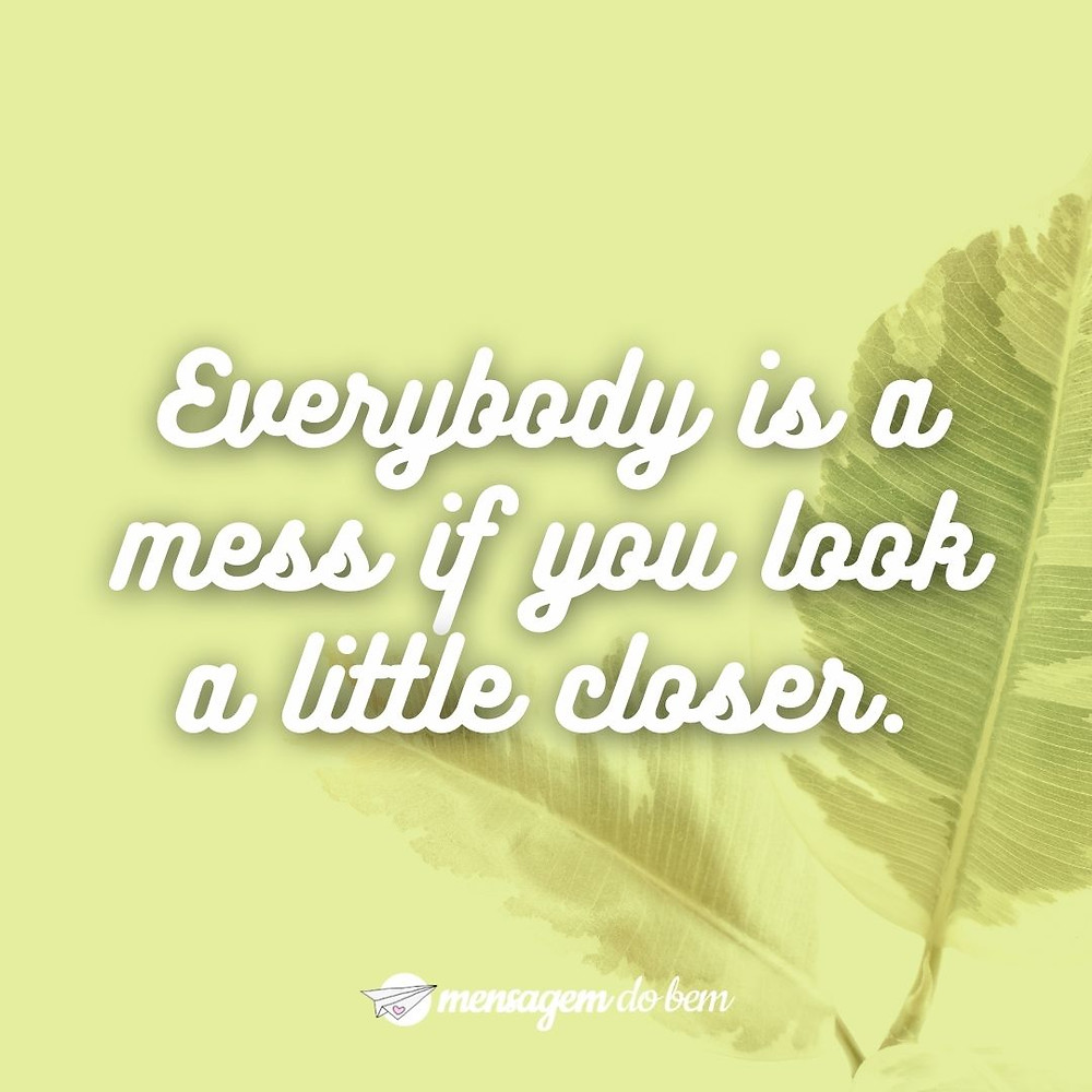 Everybody is a mess if you look a little closer.