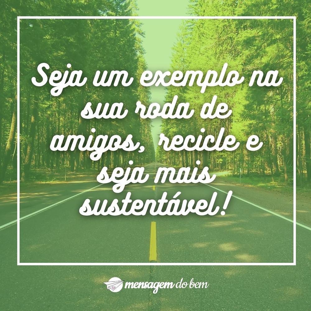 Seja um exemplo na sua roda de amigos, recicle e seja mais sustentável!