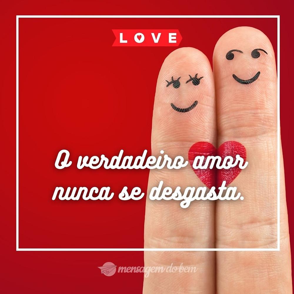 O verdadeiro amor nunca se desgasta.