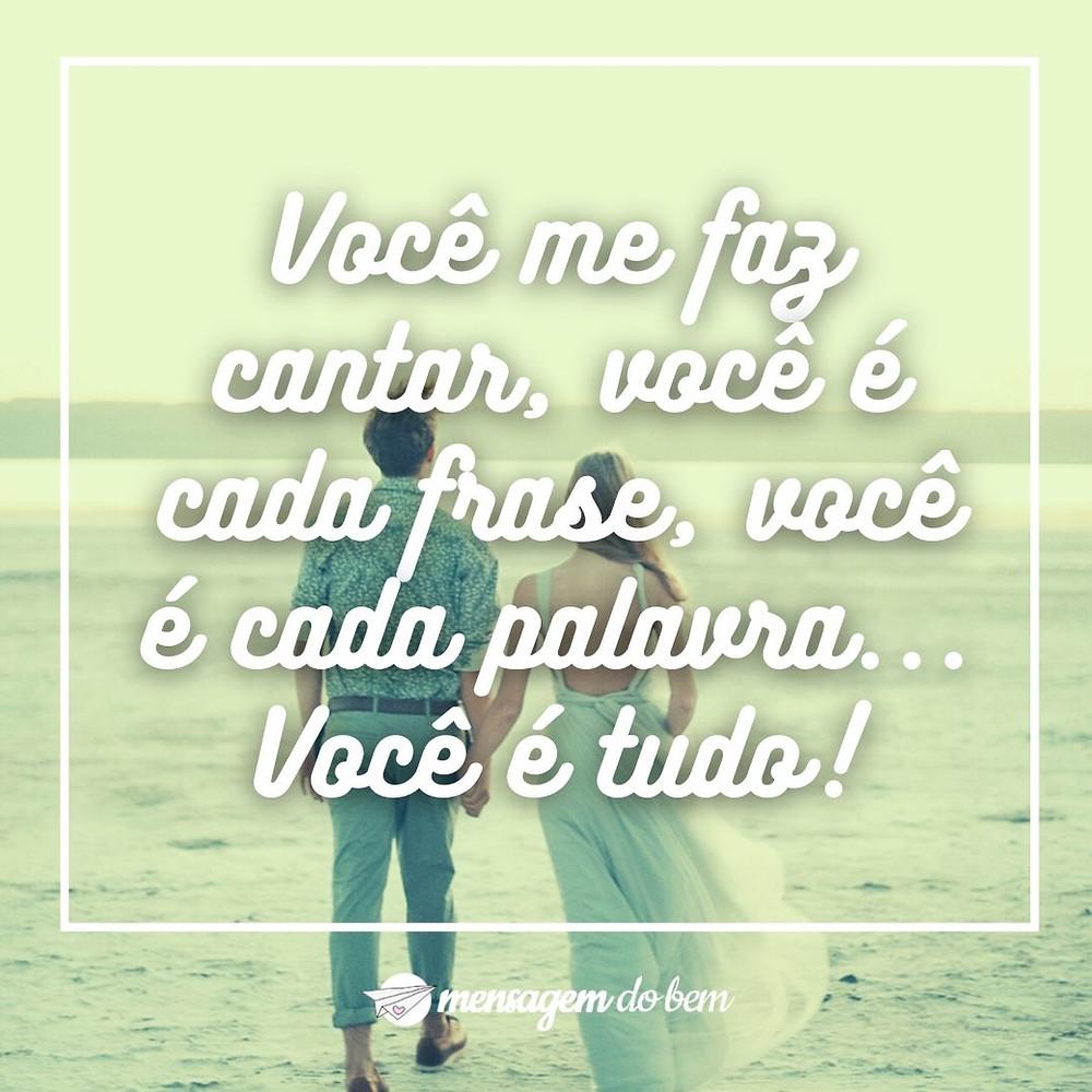 Você me faz cantar, você é cada frase, você é cada palavra... Você é tudo!