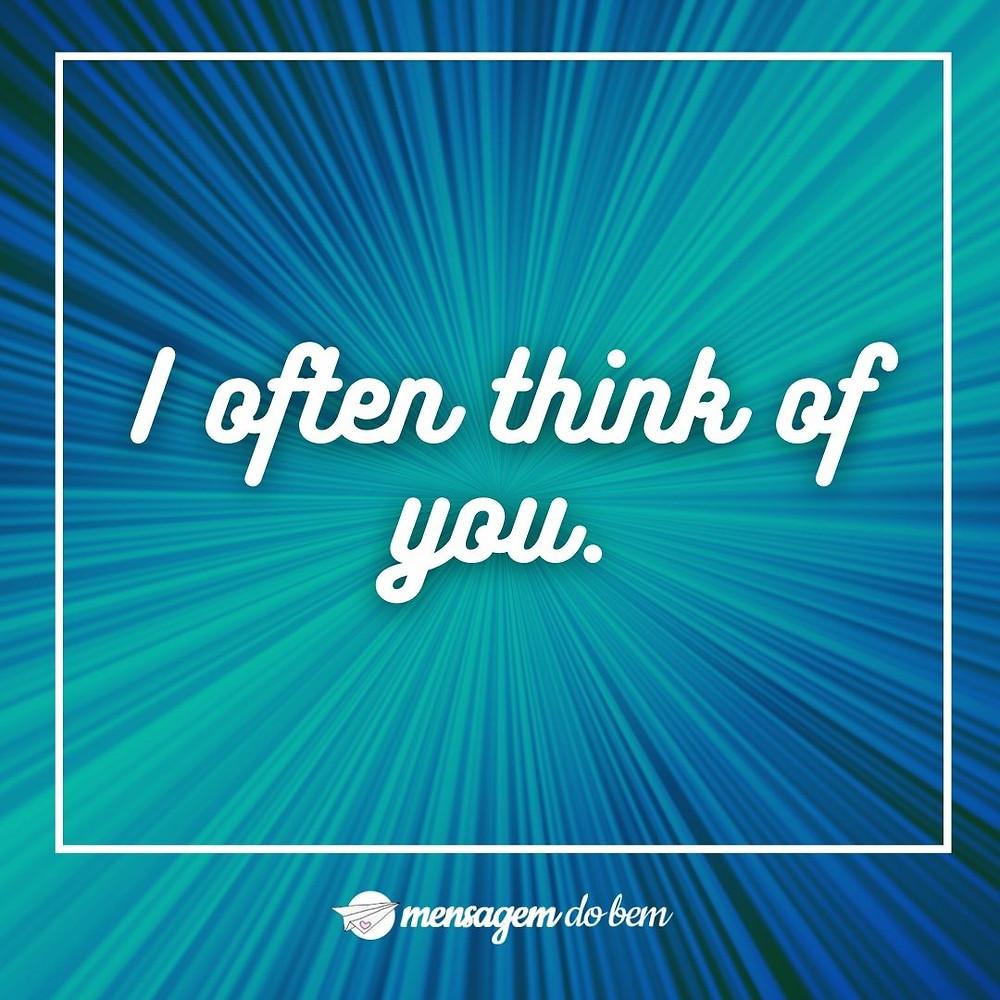 I often think of you.