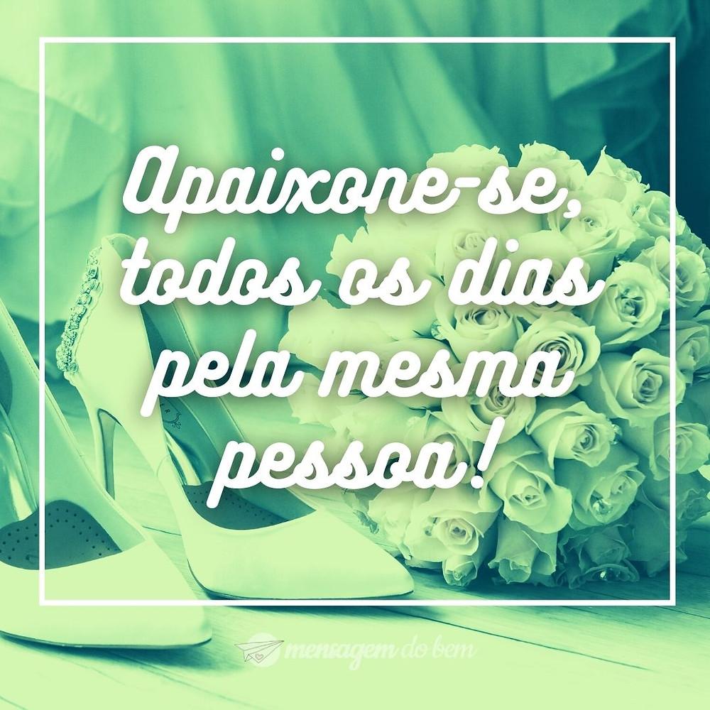 Apaixone-se, todos os dias pela mesma pessoa!