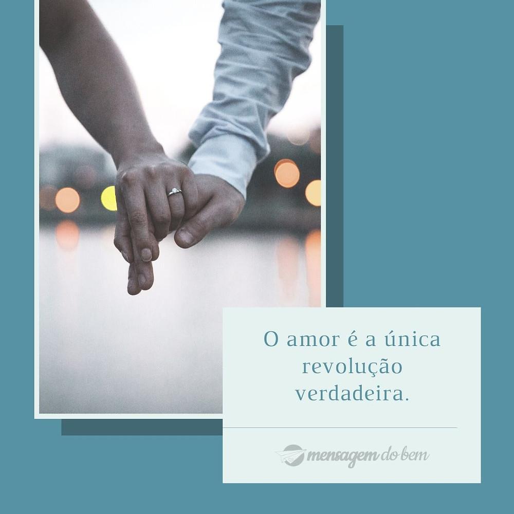 O amor é a única revolução verdadeira.