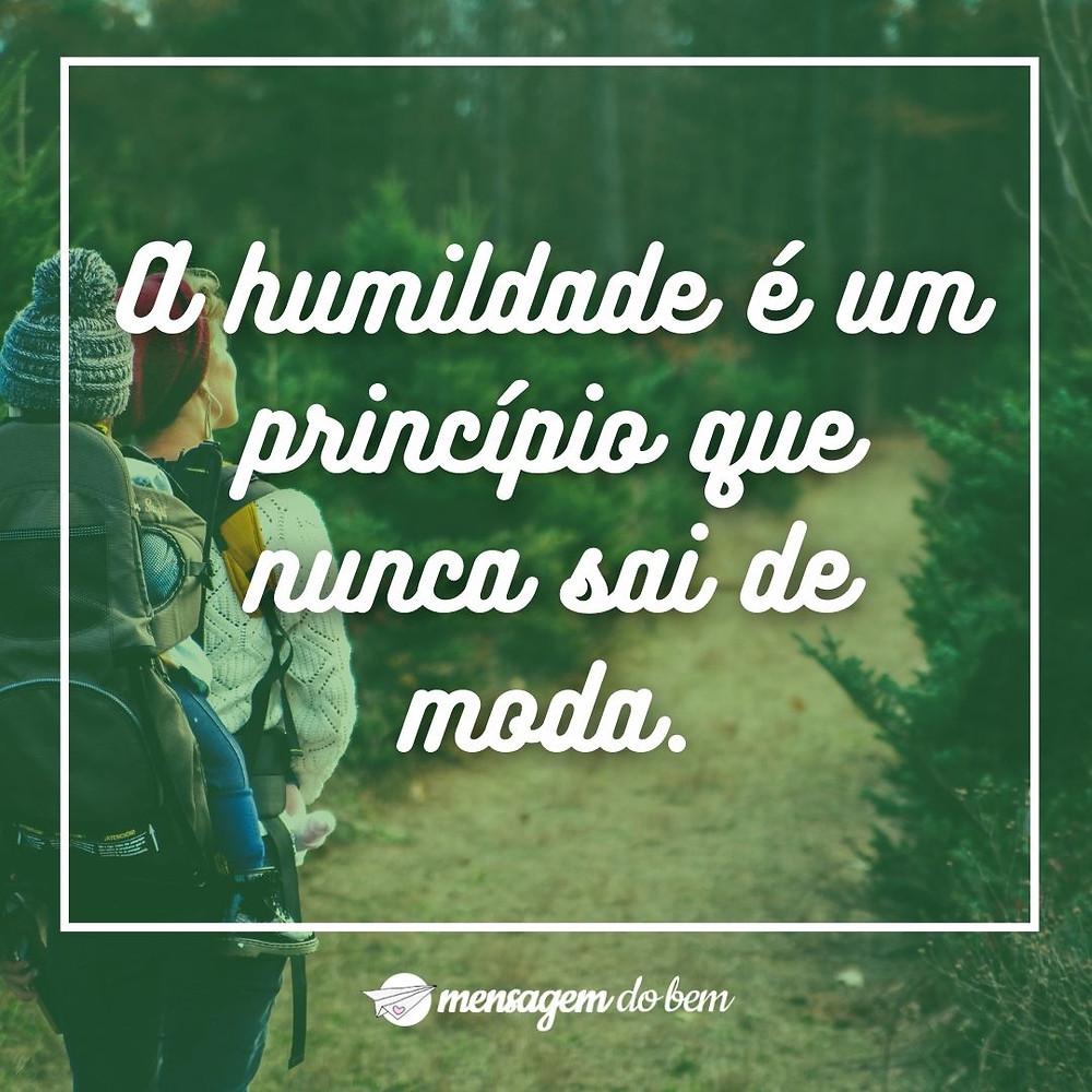 A humildade é um princípio que nunca sai de moda.