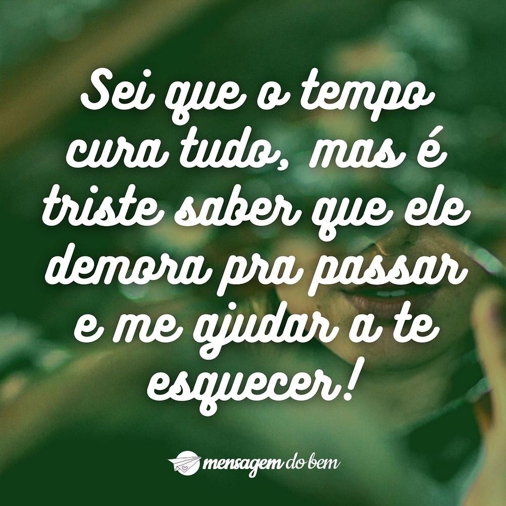 Sei que o tempo cura tudo, mas é triste saber que ele demora pra passar e me ajudar a te esquecer!