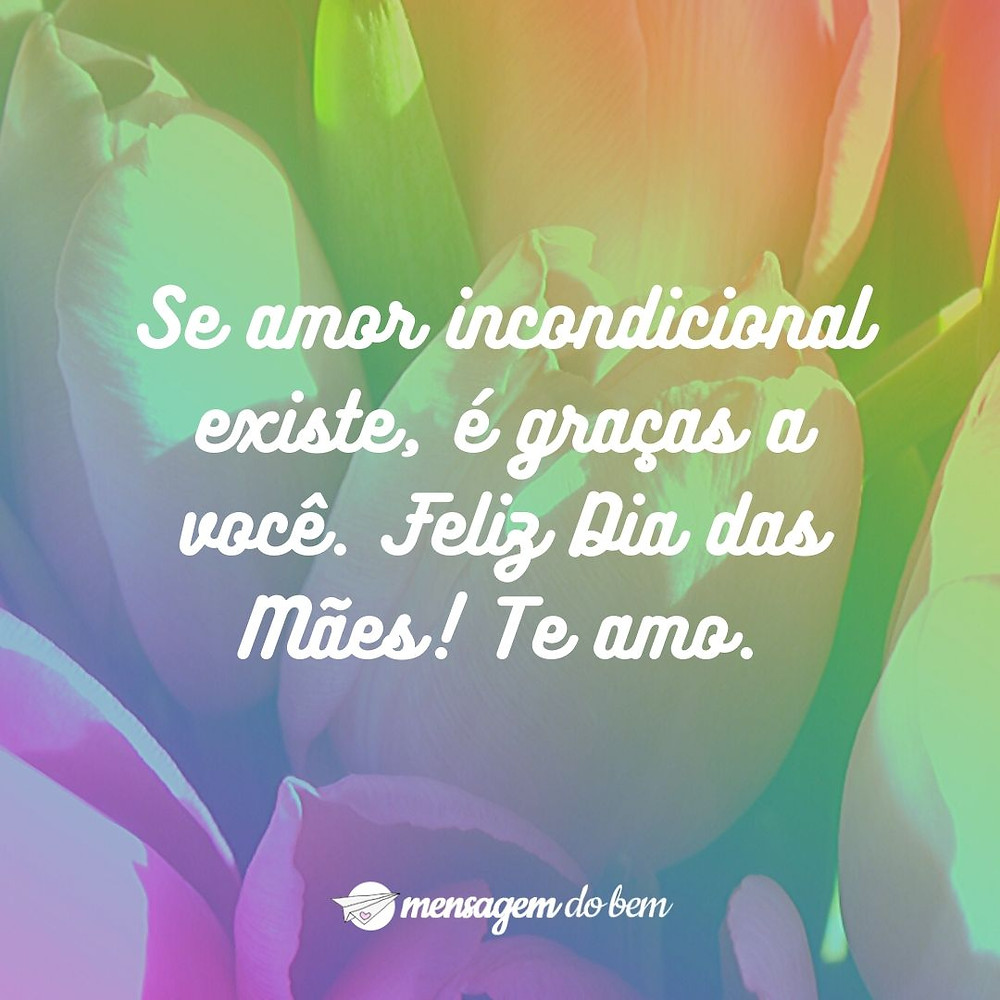 Se amor incondicional existe, é graças a você. Feliz Dia das Mães! Te amo.