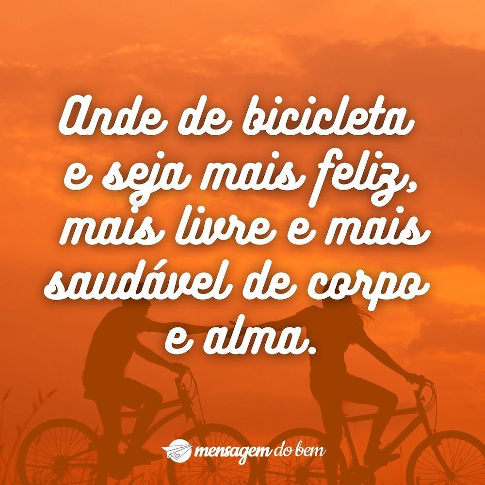 Ande de bicicleta  e seja mais feliz, mais livre e mais saudável de corpo  e alma.