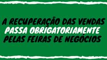 A RECUPERAÇÃO DAS VENDAS PASSA OBRIGATORIAMENTE PELAS FEIRAS DE NEGÓCIOS